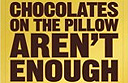 Chocolates on the pillow aren't enough!