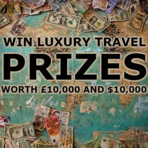 Our £10,000 and $10,000 luxury travel contests!