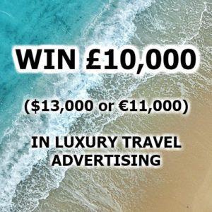 Win £10,000 / $13,000 / €11,000 in luxury travel advertising!